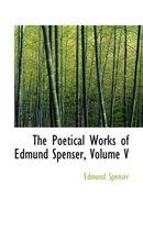 The Poetical Works of Edmund Spenser, Volume V