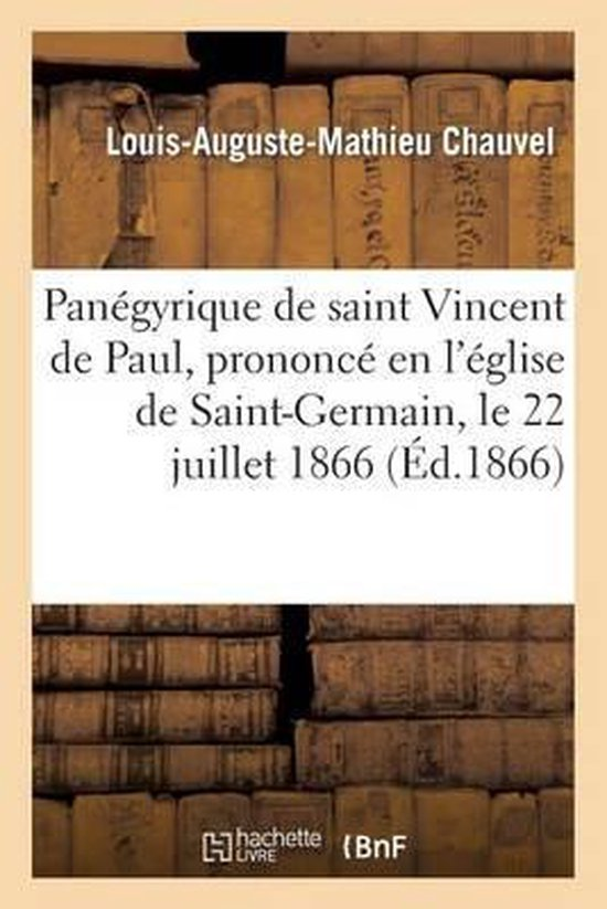 Panegyrique de saint Vincent de Paul, prononce en l'eglise de Saint-Germain, le 22 juillet 1866