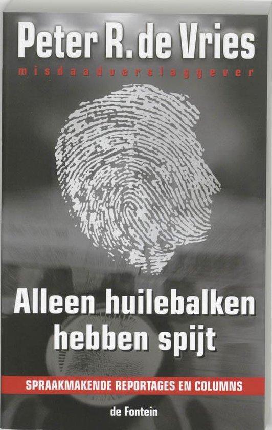 Boek cover Alleen Huilebalken Hebben Spijt van Peter R. de Vries (Paperback)