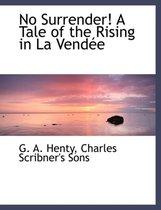 No Surrender! a Tale of the Rising in La Vend E