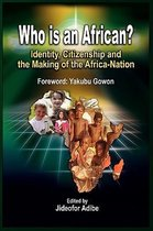 Who is an African? Identity, Citizenship and the Making of the Africa-Nation (pb)