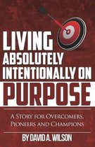 Living Absolutely Intentionally on Purpose