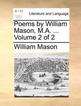 Poems by William Mason, M.A. ... Volume 2 of 2