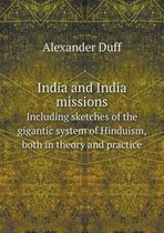 India and India Missions Including Sketches of the Gigantic System of Hinduism, Both in Theory and Practice