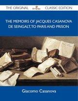 The Memoirs Of Jacques Casanova De Seingalt, To Paris and Prison - The Original Classic Edition