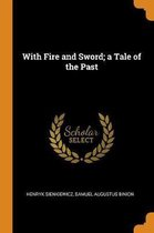 With Fire and Sword; A Tale of the Past
