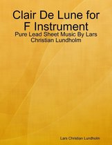 Clair De Lune for F Instrument - Pure Lead Sheet Music By Lars Christian Lundholm