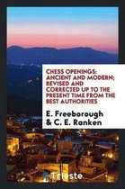 Chess Openings Ancient and Modern; Revised and Corrected Up to the Present Time from the Best Authorities