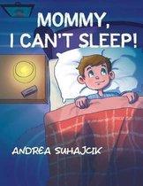 Mommy, I Can't Sleep!