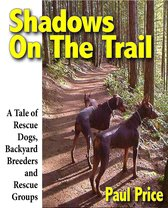 Shadows On The Trail: A Tale of Rescue Dogs, Backyard Breeders and Rescue Groups