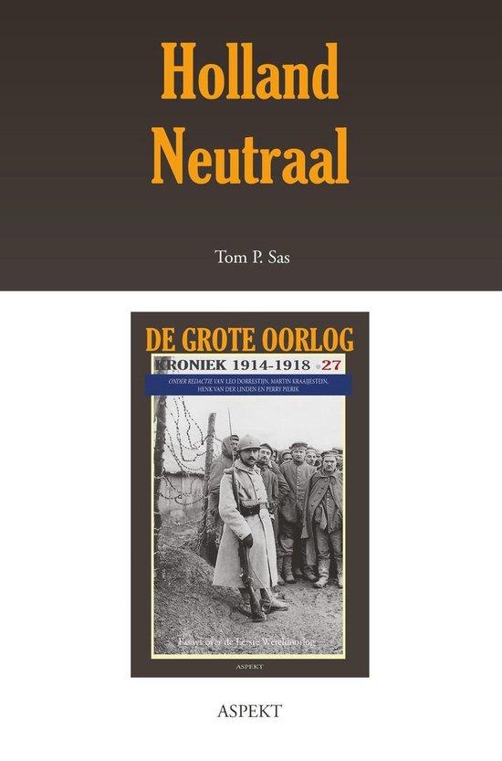 De grote oorlog, 1914-1918 2704 - Holland neutraal - Tom Sas |