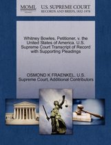 Whitney Bowles, Petitioner, V. the United States of America. U.S. Supreme Court Transcript of Record with Supporting Pleadings
