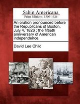 Omslag An Oration Pronounced Before the Republicans of Boston, July 4, 1826