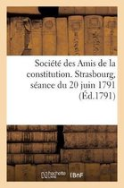 Societe des Amis de la constitution. Strasbourg, seance du 20 juin 1791