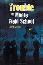 Trouble at Moore Field School
