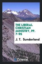The Liberal Christian Ministry, Pp. 7-95