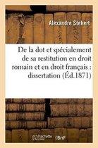 De la dot et specialement de sa restitution en droit romain et en droit francais