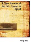 A Short Narrative of the Late Troubles in England
