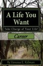 A Life You Want: Take Charge of Your Life! Career