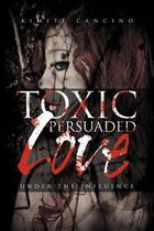 Toxic Persuaded Love