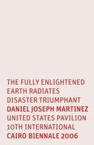 Daniel Joseph Martinez: The Fully Enlightened Earth Radiates Disaster Triumphant