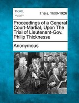 Proceedings of a General Court-Martial, Upon the Trial of Lieutenant-Gov. Philip Thicknesse