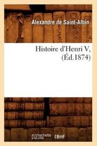 Histoire d'Henri V, (Ed.1874)