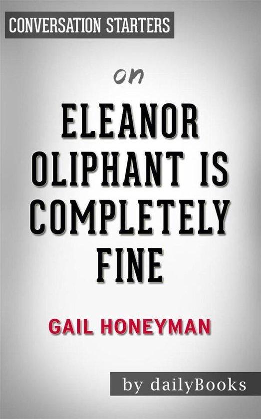 Boek cover Eleanor Oliphant Is Completely Fine: A Novel by Gail Honeyman | Conversation Starters van Dailybooks (Onbekend)