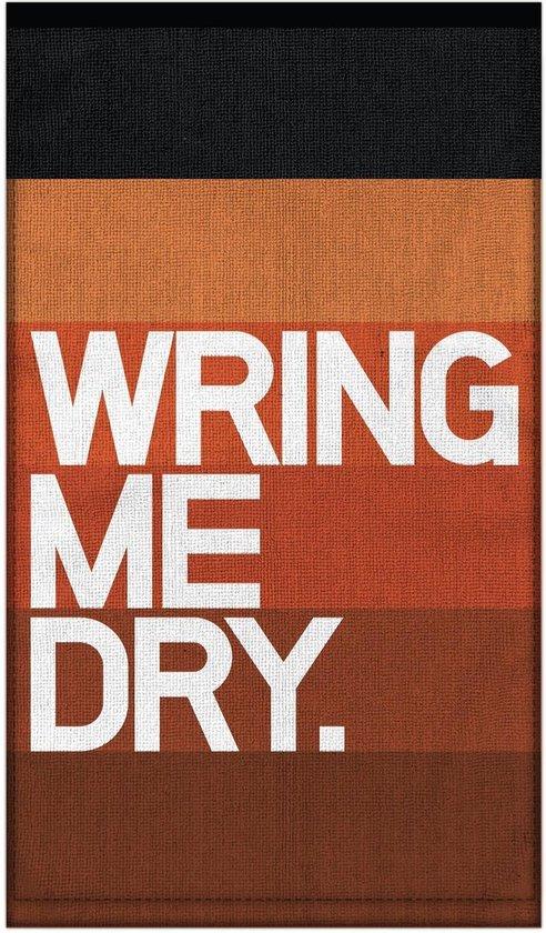 Wring me dry