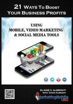 21 Ways to Boost Your Business Profits Using Mobile, Video Marketing & Social Media Tools