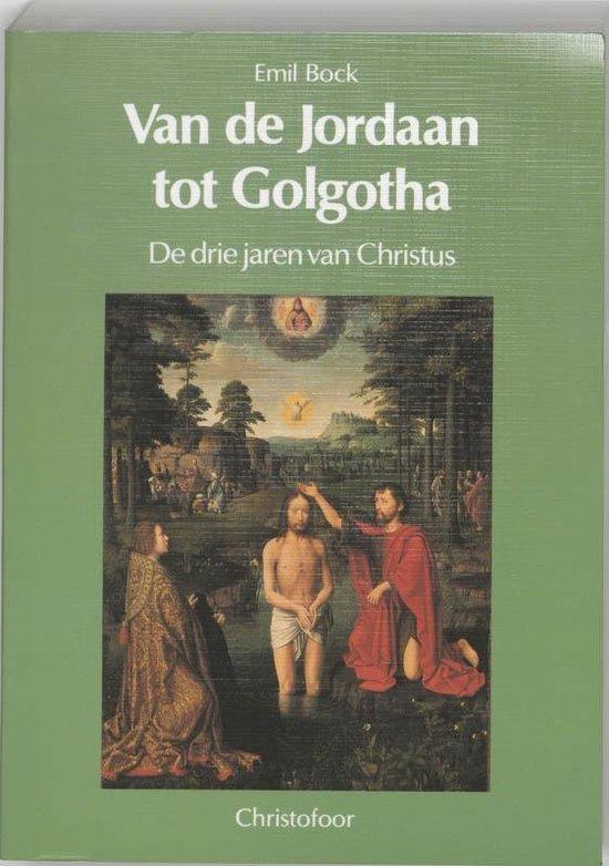 Van de Jordaan tot Golgotha - E. Bock |
