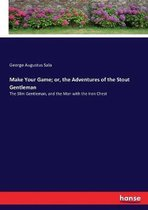 Make Your Game; or, the Adventures of the Stout Gentleman