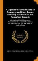 A Digest of the Law Relating to Commons, and Open Spaces, Including Public Parks, and Recreation Grounds