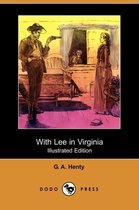 With Lee in Virginia (Illustrated Edition) (Dodo Press)