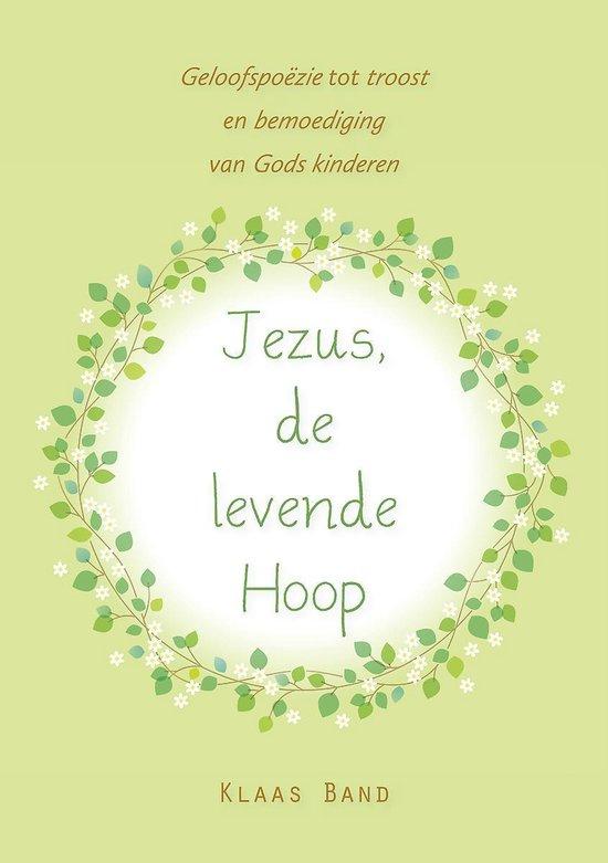 Jezus, de levende hoop - geloofspoëzie tot troost en bemoediging van gods kinderen