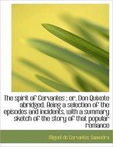 The Spirit of Cervantes; Or, Don Quixote Abridged. Being a Selection of the Episodes and Incidents,