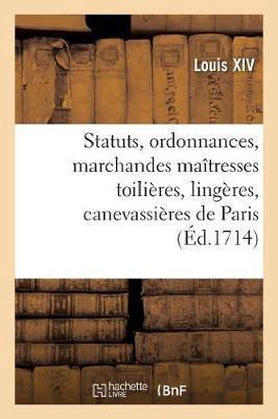 Statuts, Ordonnances Et Articles Que Les Marchandes Ma tresses Toili res, Ling res