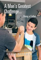 A Man's Greatest Challenge... ...Being a Father