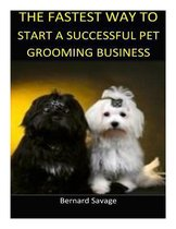The Fastest Way to Start a Successful Pet Grooming Business!