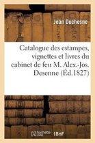Catalogue des estampes, vignettes et livres du cabinet de feu M. Alex.-Jos. Desenne