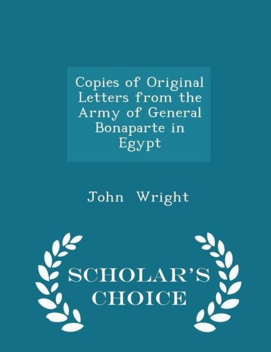 Copies of Original Letters from the Army of General Bonaparte in Egypt - Scholar's Choice Edition