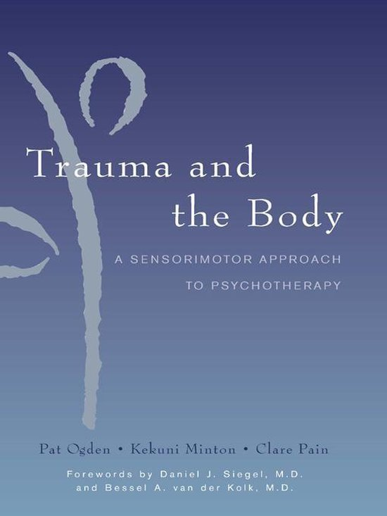 Afbeelding van Trauma and the Body: A Sensorimotor Approach to Psychotherapy (Norton Series on Interpersonal Neurobiology)