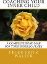 Coaching Your Inner Child: A Complete Road Map for Your Inner Journey