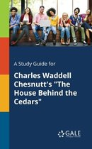 A Study Guide for Charles Waddell Chesnutt's the House Behind the Cedars