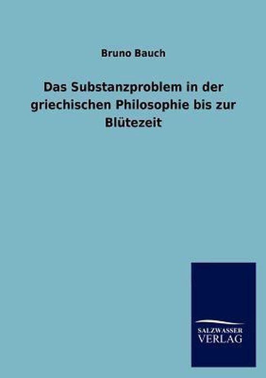 Das Substanzproblem in der griechischen Philosophie bis zur Blutezeit