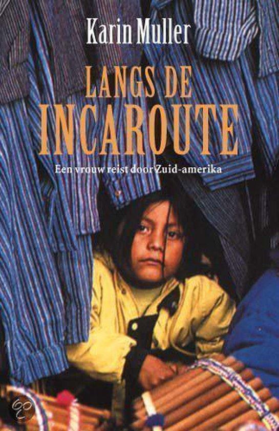 Langs De Incaroute: Een Vrouw Reist Door Zuid-Amerika - Karin Müller |