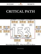 Critical Path 153 Success Secrets - 153 Most Asked Questions On Critical Path - What You Need To Know
