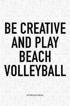 Be Creative and Play Beach Volleyball