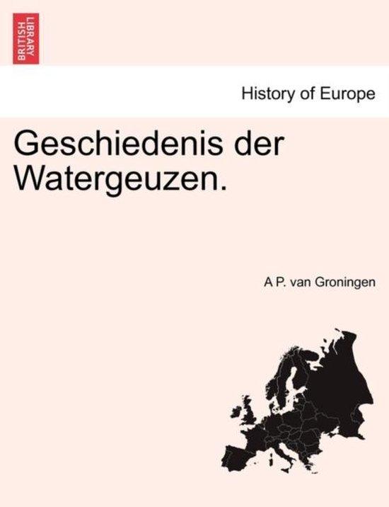 Geschiedenis der watergeuzen. - A P Van Groningen | Fthsonline.com