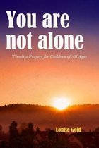 You Are Not Alone - Timeless Prayers for Children of All Ages (Illustrated)